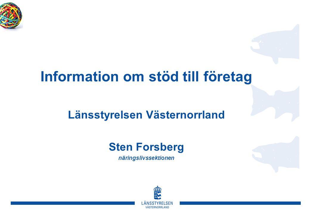 Information om stöd till företag Länsstyrelsen Västernorrland Sten Forsberg näringslivssektionen
