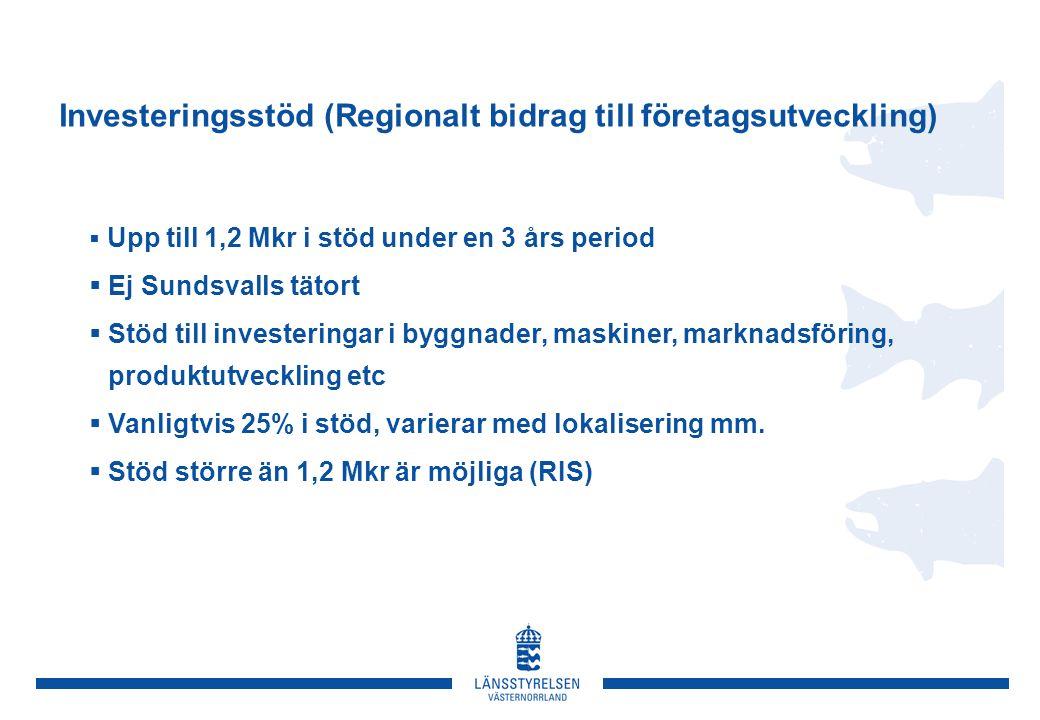 Investeringsstöd (Regionalt bidrag till företagsutveckling)  Upp till 1,2 Mkr i stöd under en 3 års period  Ej Sundsvalls tätort  Stöd till investeringar i byggnader, maskiner, marknadsföring, produktutveckling etc  Vanligtvis 25% i stöd, varierar med lokalisering mm.