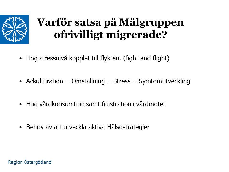Region Östergötland Varför satsa på Målgruppen ofrivilligt migrerade.