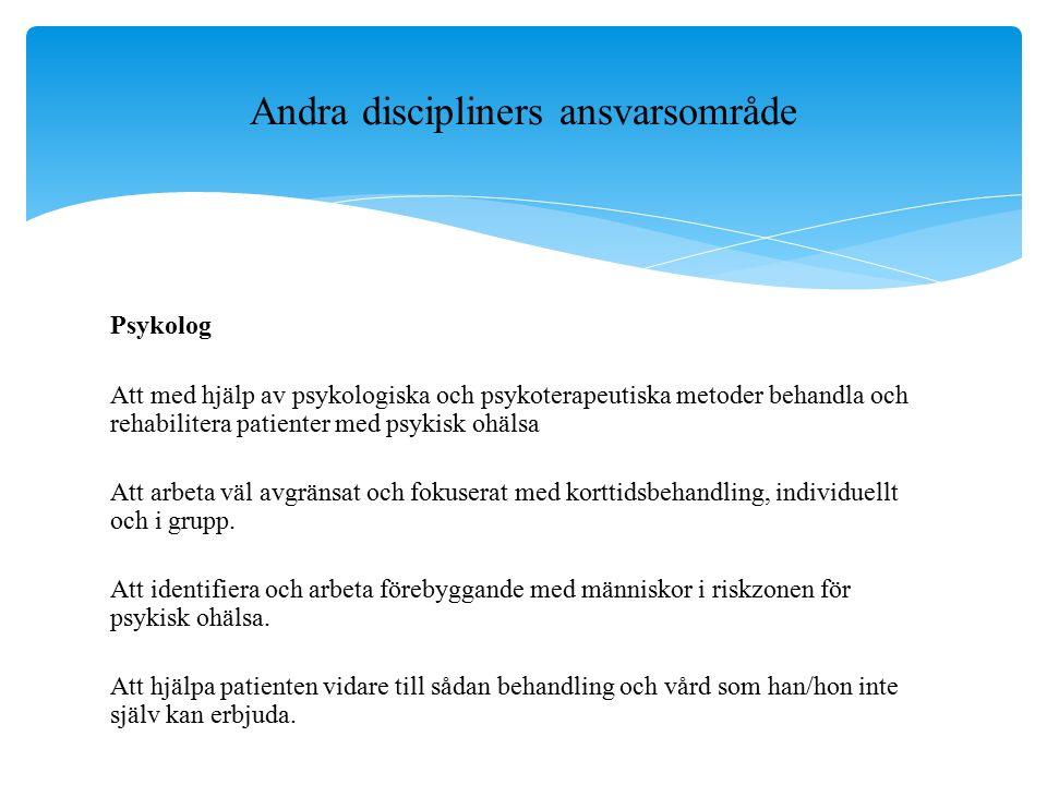 Psykolog Att med hjälp av psykologiska och psykoterapeutiska metoder behandla och rehabilitera patienter med psykisk ohälsa Att arbeta väl avgränsat och fokuserat med korttidsbehandling, individuellt och i grupp.