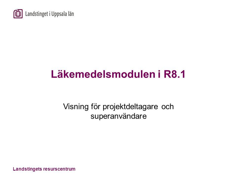 Landstingets resurscentrum Läkemedelsmodulen i R8.1 Visning för projektdeltagare och superanvändare