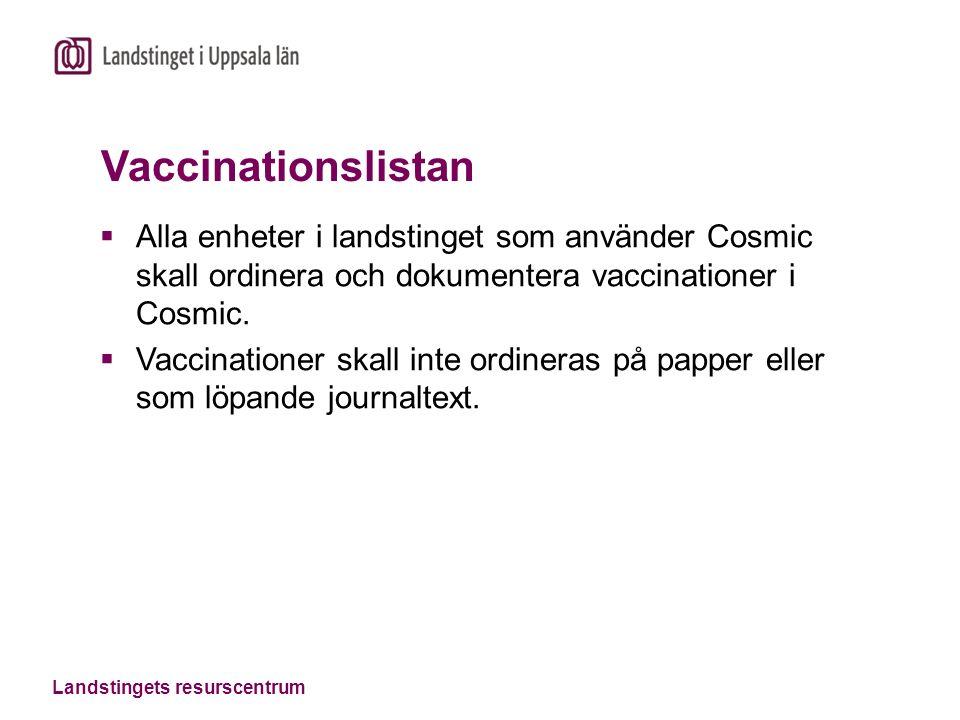 Vaccinationslistan  Alla enheter i landstinget som använder Cosmic skall ordinera och dokumentera vaccinationer i Cosmic.