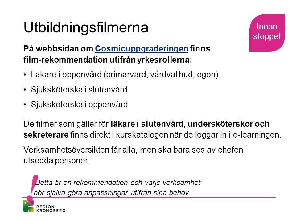 Utbildningsfilmerna På webbsidan om Cosmicuppgraderingen finns film-rekommendation utifrån yrkesrollerna:Cosmicuppgraderingen Läkare i öppenvård (primärvård, vårdval hud, ögon) Sjuksköterska i slutenvård Sjuksköterska i öppenvård De filmer som gäller för läkare i slutenvård, undersköterskor och sekreterare finns direkt i kurskatalogen när de loggar in i e-learningen.