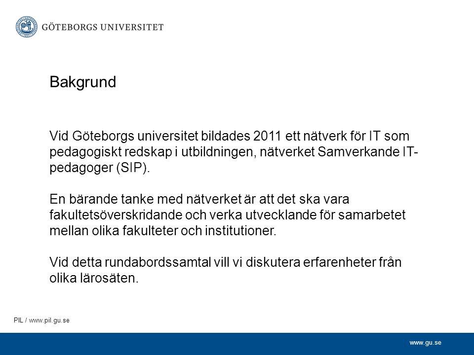 www.gu.se PIL / www.pil.gu.se Bakgrund Vid Göteborgs universitet bildades 2011 ett nätverk för IT som pedagogiskt redskap i utbildningen, nätverket Samverkande IT- pedagoger (SIP).