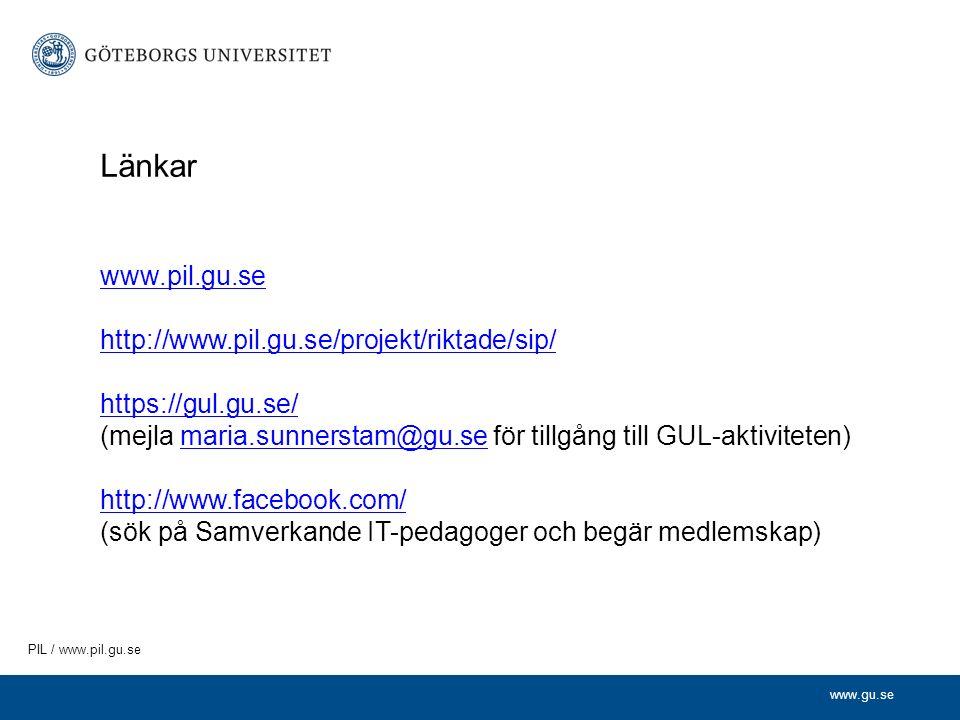 www.gu.se PIL / www.pil.gu.se Länkar www.pil.gu.se http://www.pil.gu.se/projekt/riktade/sip/ https://gul.gu.se/ (mejla maria.sunnerstam@gu.se för tillgång till GUL-aktiviteten)maria.sunnerstam@gu.se http://www.facebook.com/ (sök på Samverkande IT-pedagoger och begär medlemskap)