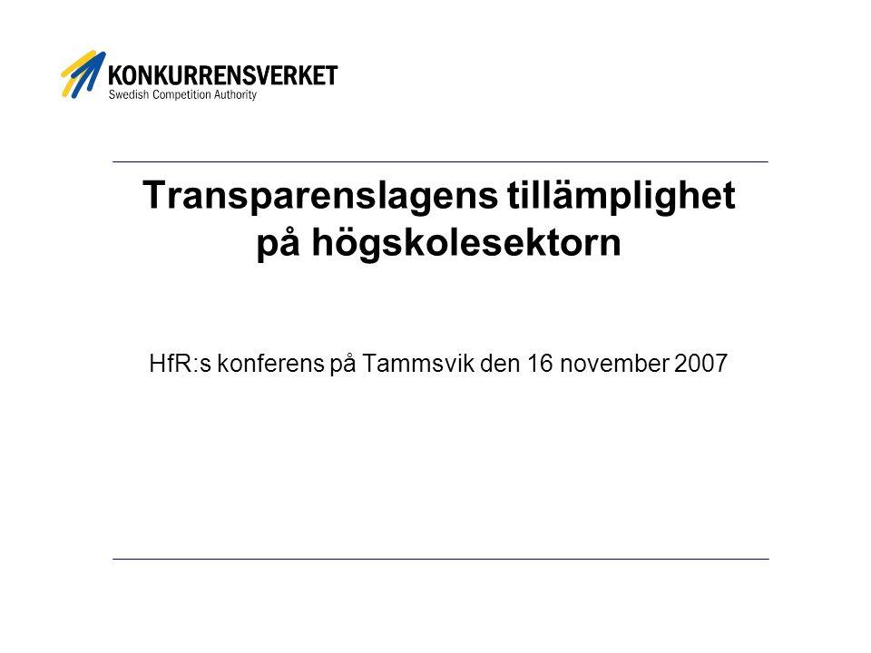 Transparenslagens tillämplighet på högskolesektorn HfR:s konferens på Tammsvik den 16 november 2007