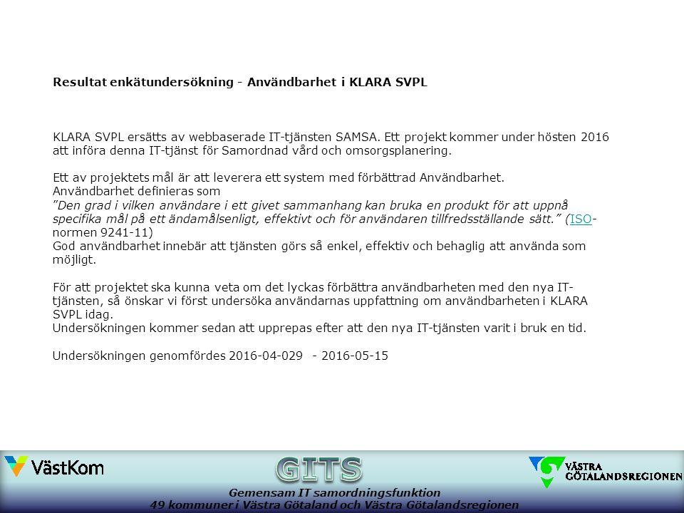 Generell titel Gemensam IT samordningsfunktion 49 kommuner i Västra Götaland och Västra Götalandsregionen Resultat enkätundersökning - Användbarhet i KLARA SVPL KLARA SVPL ersätts av webbaserade IT-tjänsten SAMSA.