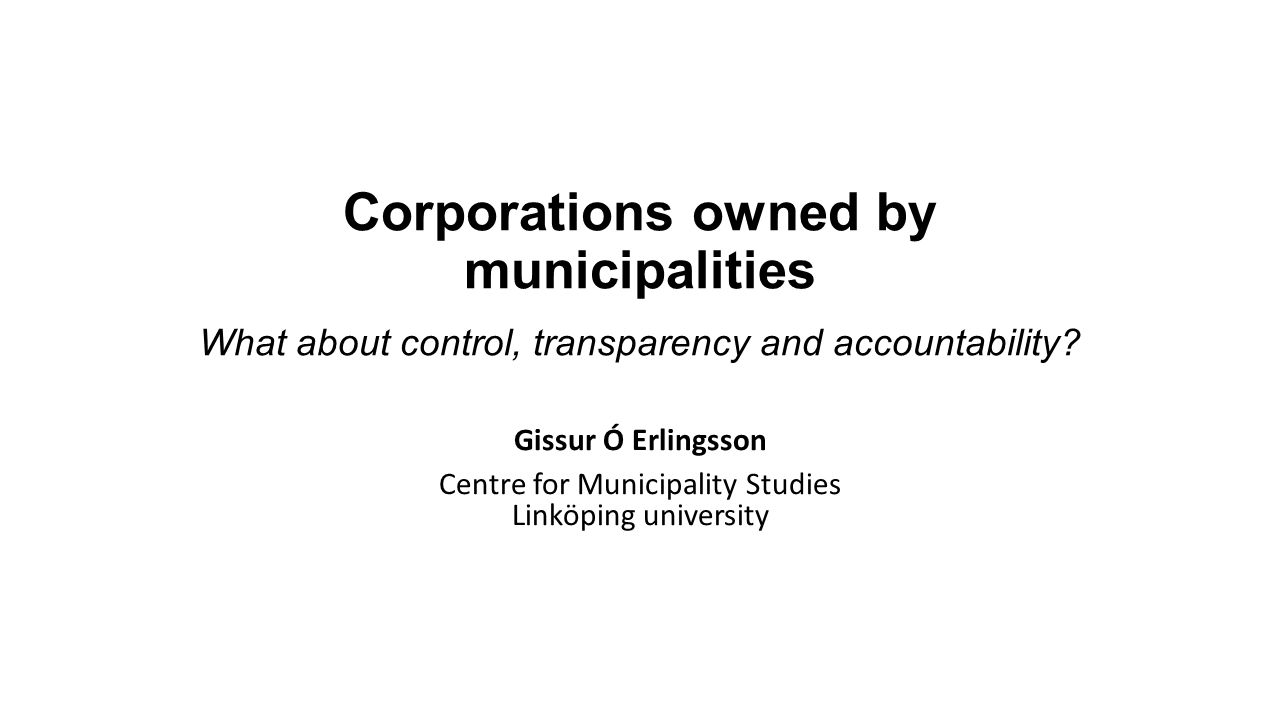 Background: how are the most healthy patients doing? Starting point: fascination for corruption in least corrupt settings Swedish Research Council (2007-2011) ESO (2012-2013) Spinoff: publicly owned corporations - particular danger zone for corruption.