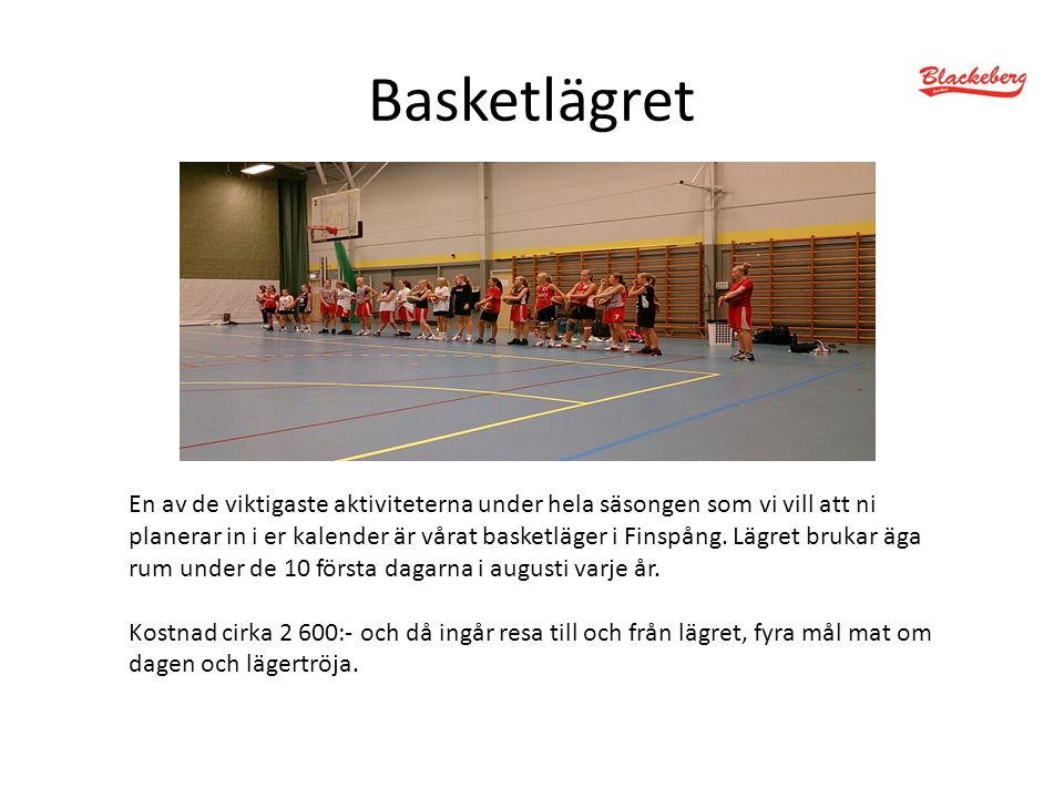 Ekonomi Blackeberg Basket har en outtalad policy att alla våra ungdomar ska ges möjligheten att kunna åka med på så många som möjligt av klubbens aktiviteter.