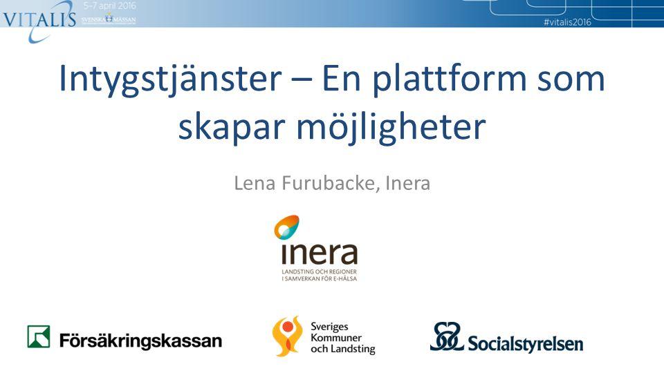 Intygstjänster – En plattform som skapar möjligheter Lena Furubacke, Inera