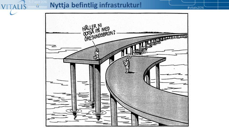 Nyttja befintlig infrastruktur!