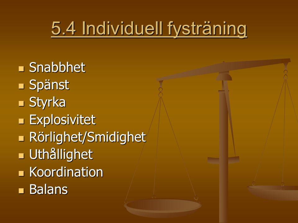 5.4 Individuell fysträning Snabbhet Snabbhet Spänst Spänst Styrka Styrka Explosivitet Explosivitet Rörlighet/Smidighet Rörlighet/Smidighet Uthållighet Uthållighet Koordination Koordination Balans Balans
