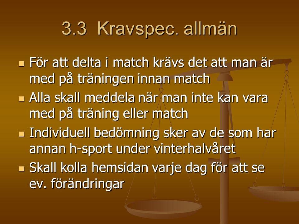 3.3 Kravspec. allmän För att delta i match krävs det att man är med på träningen innan match För att delta i match krävs det att man är med på träning
