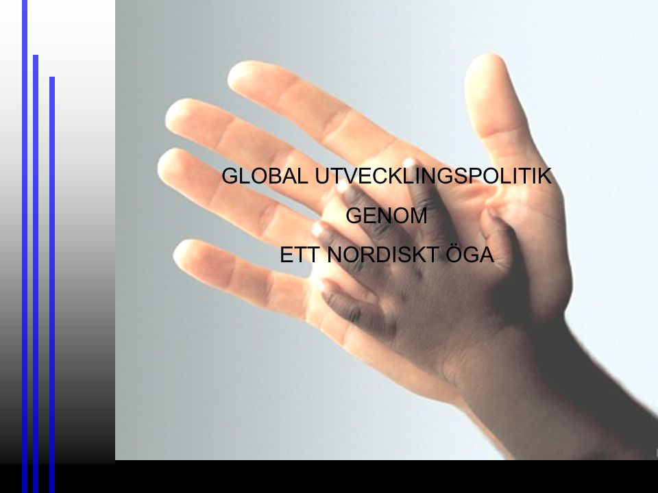 Du och jag ENIGMAN Global utvecklingspolitik Klimatförändringar Mat- och energiförsörjning Folkomflyttningar Förändrade maktstrukturer