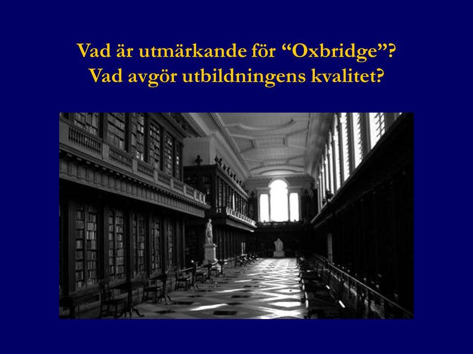 Vad är utmärkande för Oxbridge .Vad avgör utbildningens kvalitet.