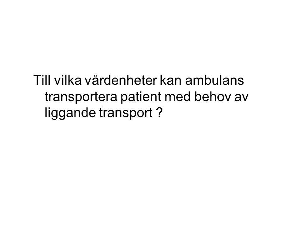 Till vilka vårdenheter kan ambulans transportera patient med behov av liggande transport