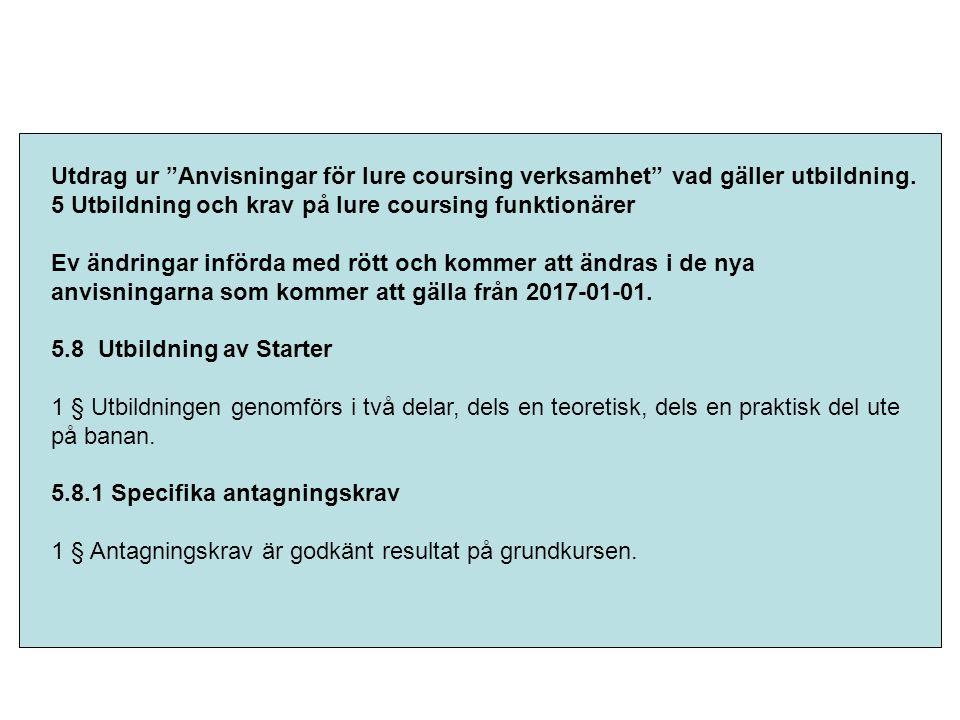"""Utdrag ur """"Anvisningar för lure coursing verksamhet"""" vad gäller utbildning. 5 Utbildning och krav på lure coursing funktionärer Ev ändringar införda m"""
