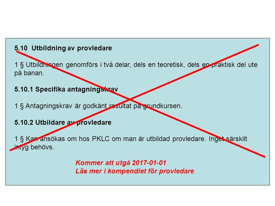5.10 Utbildning av provledare 1 § Utbildningen genomförs i två delar, dels en teoretisk, dels en praktisk del ute på banan. 5.10.1 Specifika antagning