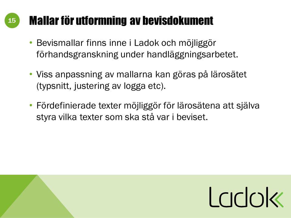 15 Mallar för utformning av bevisdokument Bevismallar finns inne i Ladok och möjliggör förhandsgranskning under handläggningsarbetet.
