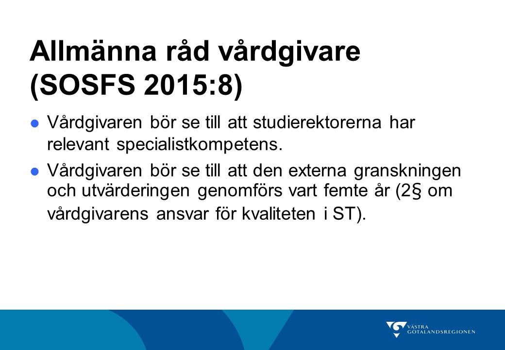 Allmänna råd vårdgivare (SOSFS 2015:8) Vårdgivaren bör se till att studierektorerna har relevant specialistkompetens. Vårdgivaren bör se till att den