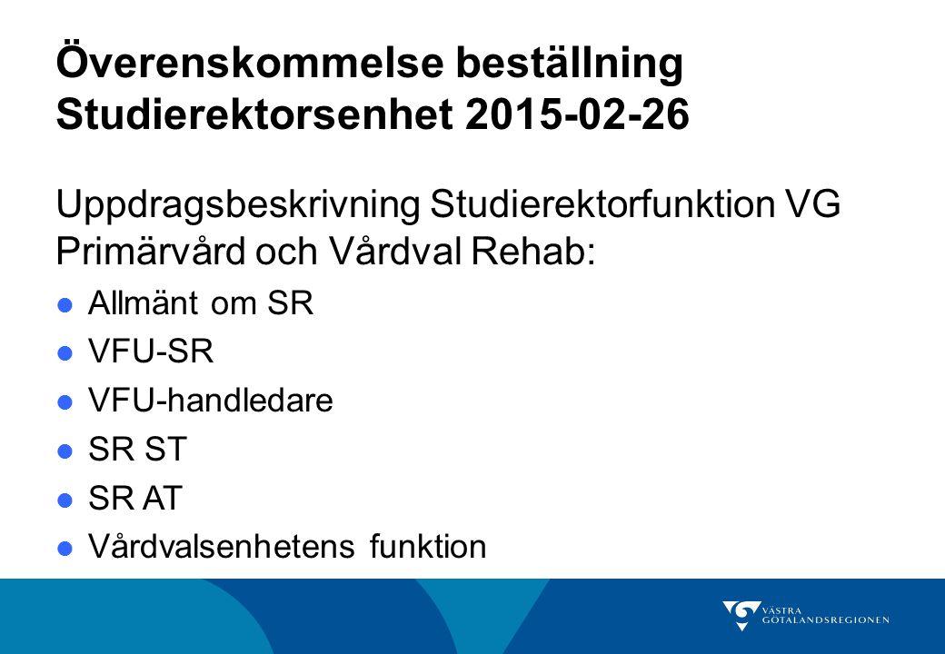 Överenskommelse beställning Studierektorsenhet 2015-02-26 Uppdragsbeskrivning Studierektorfunktion VG Primärvård och Vårdval Rehab: Allmänt om SR VFU-