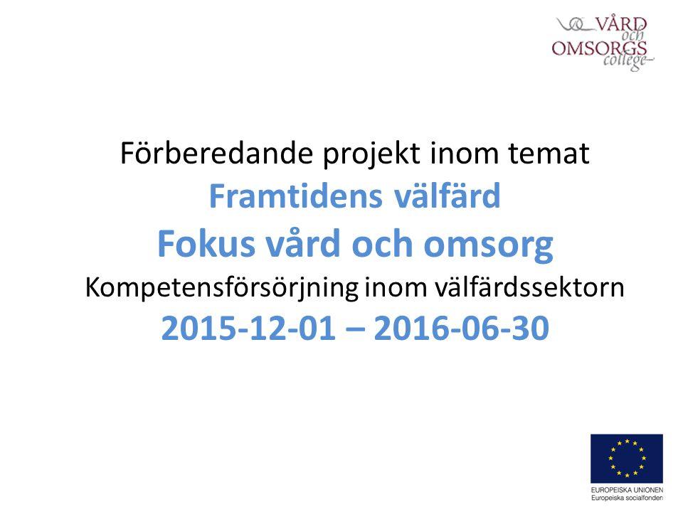 Förberedande projekt inom temat Framtidens välfärd Fokus vård och omsorg Kompetensförsörjning inom välfärdssektorn 2015-12-01 – 2016-06-30