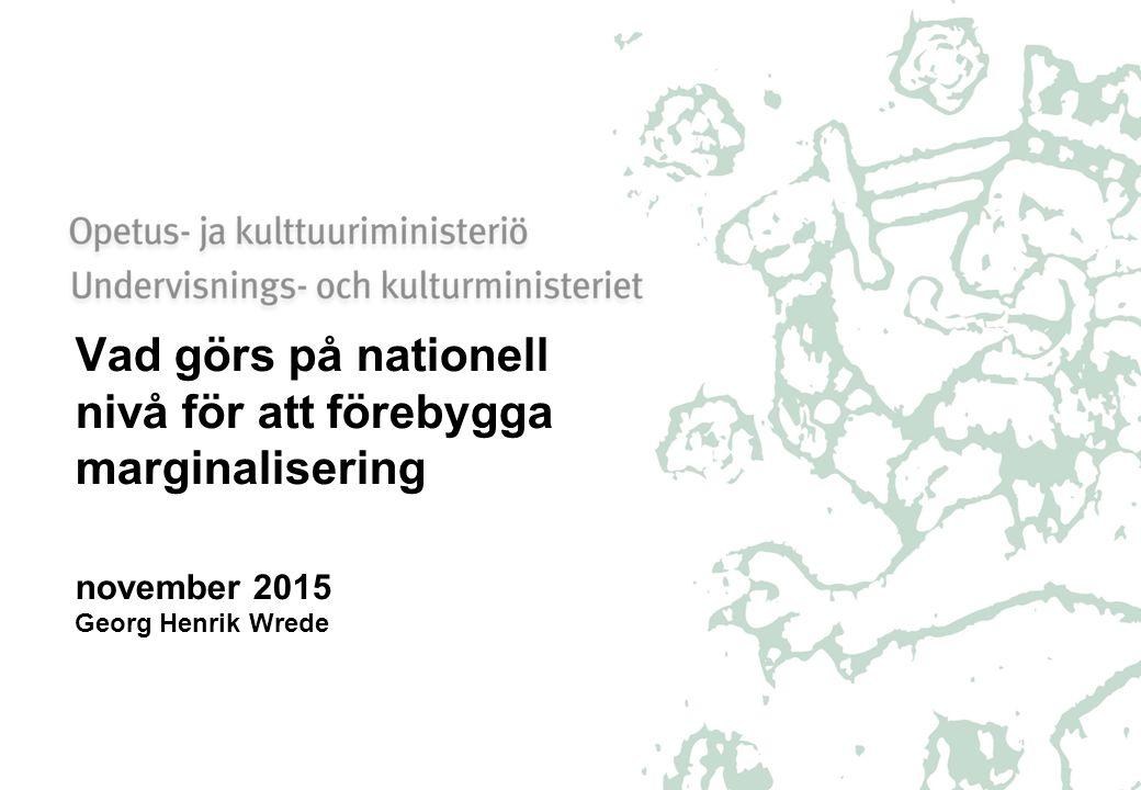 Vad görs på nationell nivå för att förebygga marginalisering november 2015 Georg Henrik Wrede