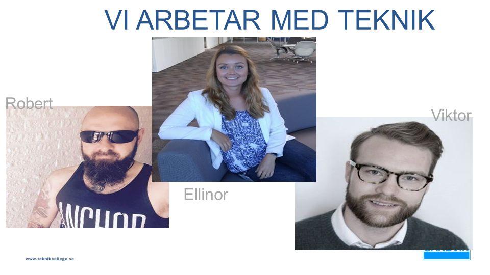 VI ARBETAR MED TEKNIK Robert Ellinor Viktor