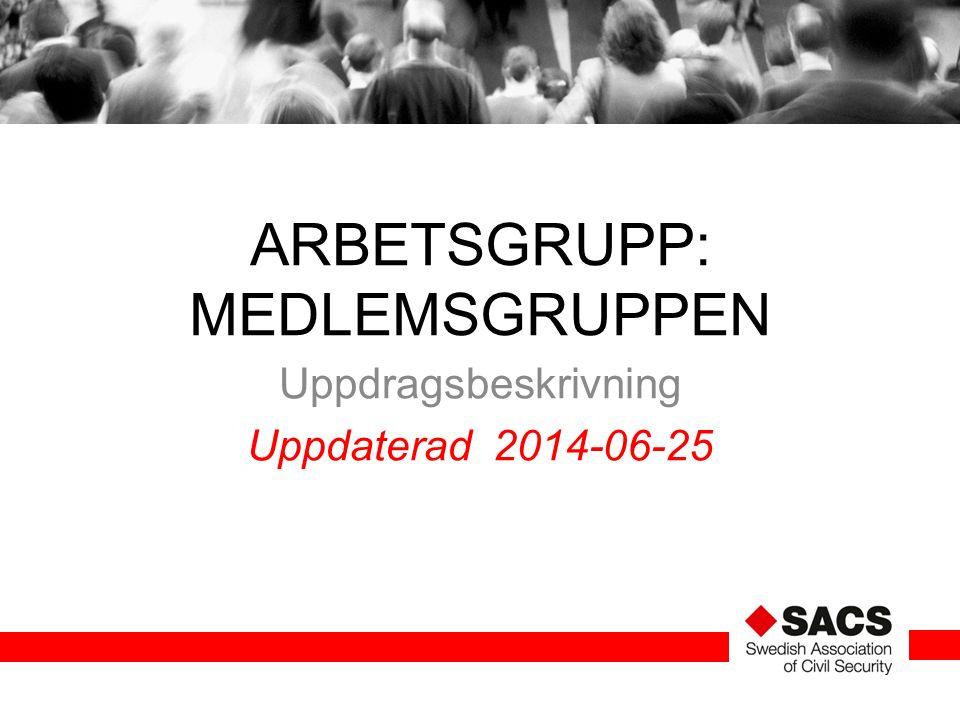 ARBETSGRUPP: MEDLEMSGRUPPEN Uppdragsbeskrivning Uppdaterad 2014-06-25