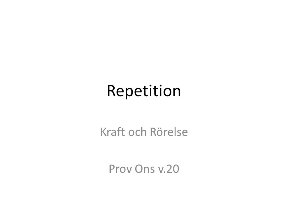 Repetition Kraft och Rörelse Prov Ons v.20