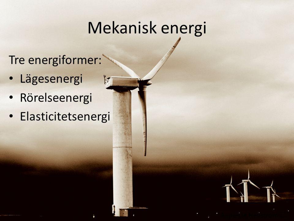 Mekanisk energi Tre energiformer: Lägesenergi Rörelseenergi Elasticitetsenergi Anne-Lie Hellström