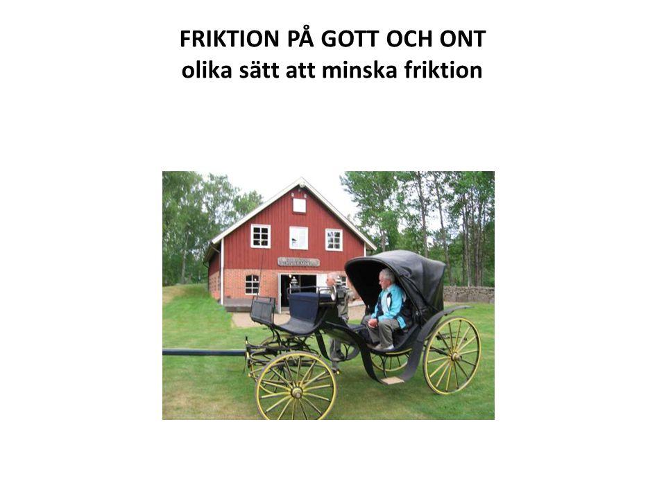 FRIKTION PÅ GOTT OCH ONT olika sätt att minska friktion