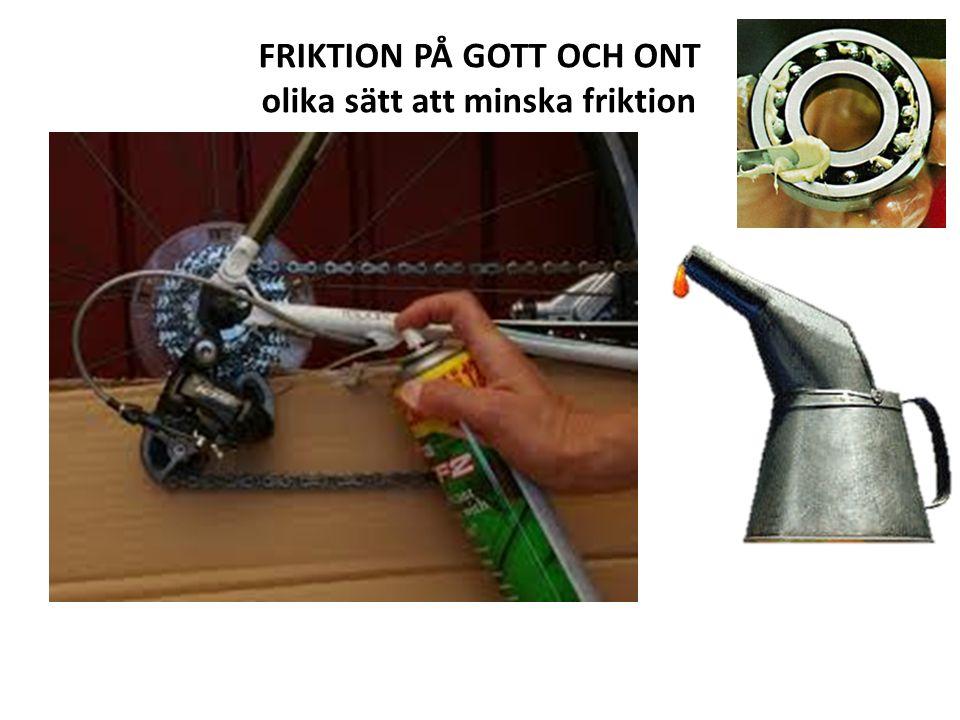 FRIKTION PÅ GOTT OCH ONT olika sätt att öka friktion