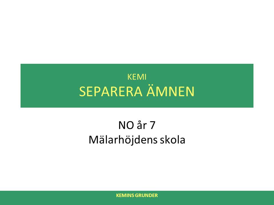 KEMI SEPARERA ÄMNEN NO år 7 Mälarhöjdens skola