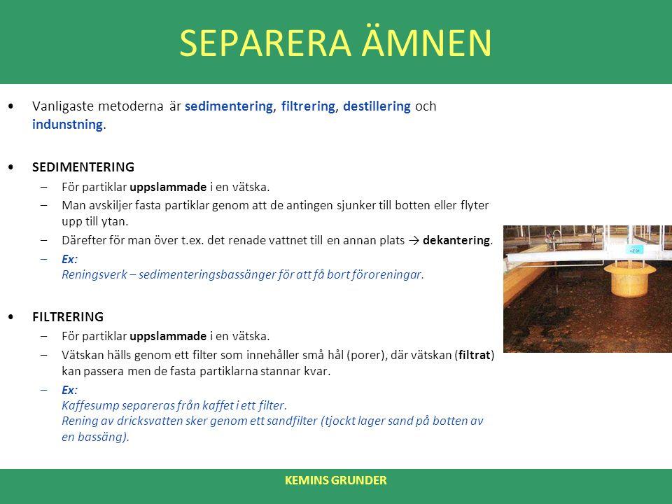 SEPARERA ÄMNEN Vanligaste metoderna är sedimentering, filtrering, destillering och indunstning.