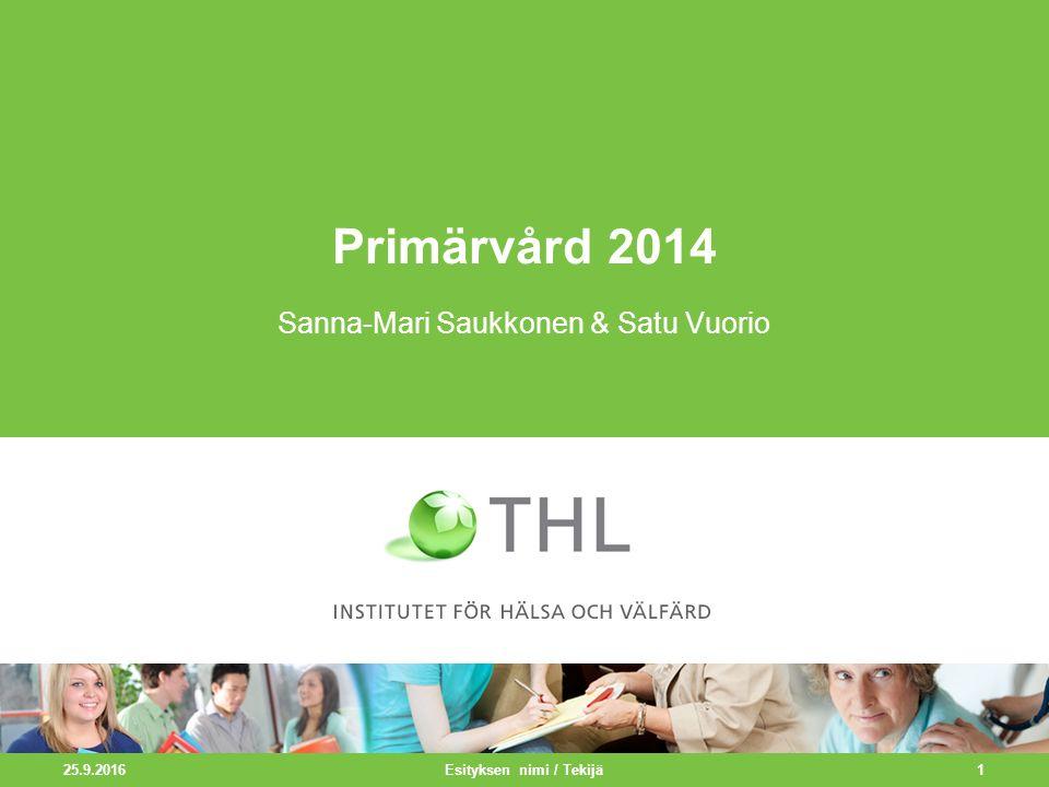 25.9.2016 1 Primärvård 2014 Sanna-Mari Saukkonen & Satu Vuorio Esityksen nimi / Tekijä