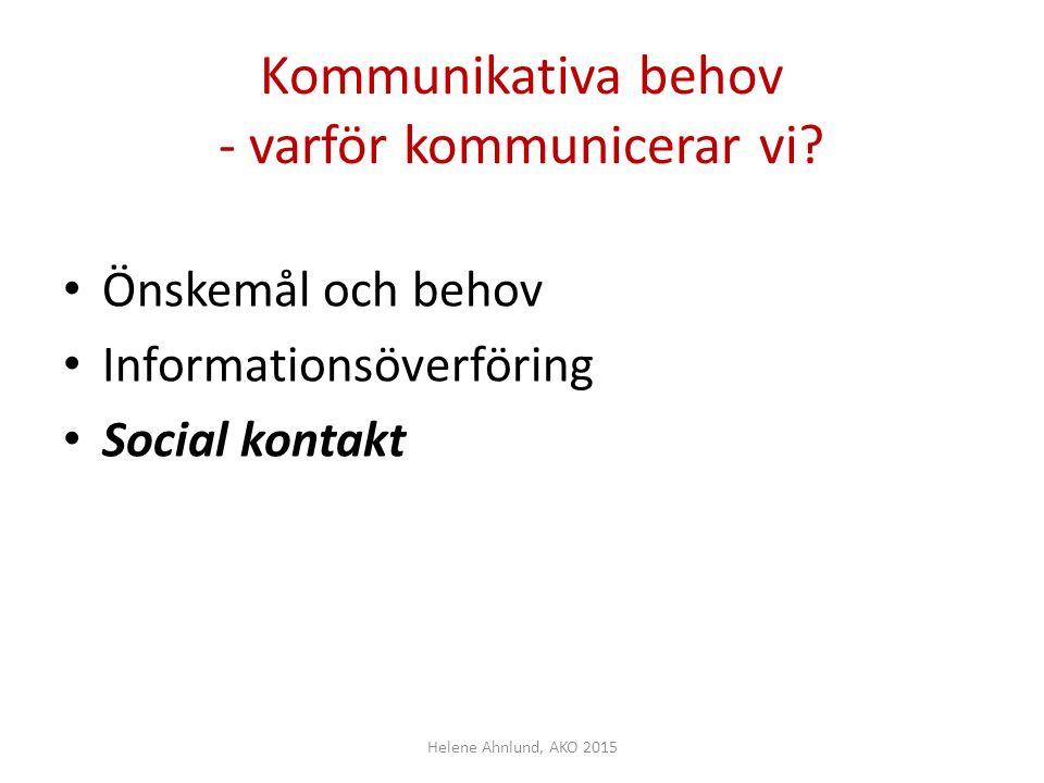 Kommunikativa behov - varför kommunicerar vi? Önskemål och behov Informationsöverföring Social kontakt Helene Ahnlund, AKO 2015