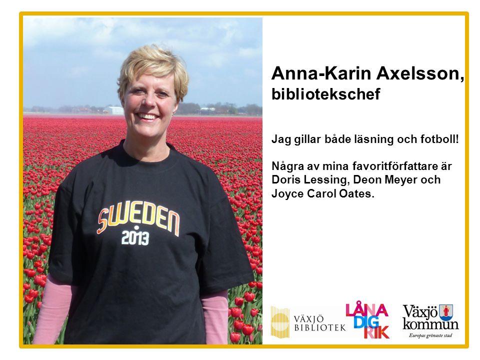 Anna-Karin Axelsson, bibliotekschef Jag gillar både läsning och fotboll! Några av mina favoritförfattare är Doris Lessing, Deon Meyer och Joyce Carol