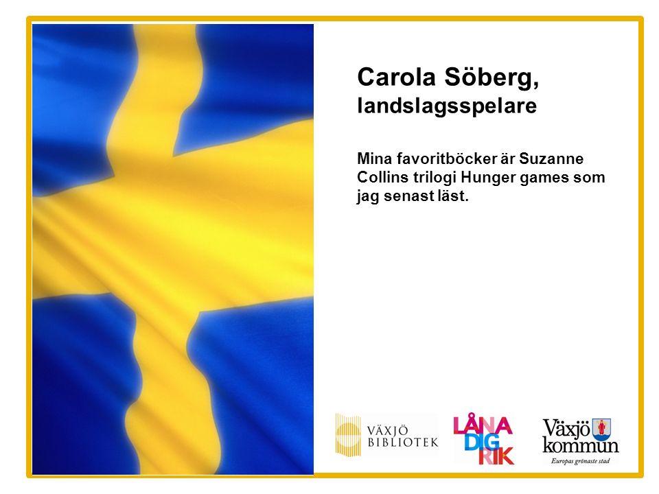 Carola Söberg, landslagsspelare Mina favoritböcker är Suzanne Collins trilogi Hunger games som jag senast läst.