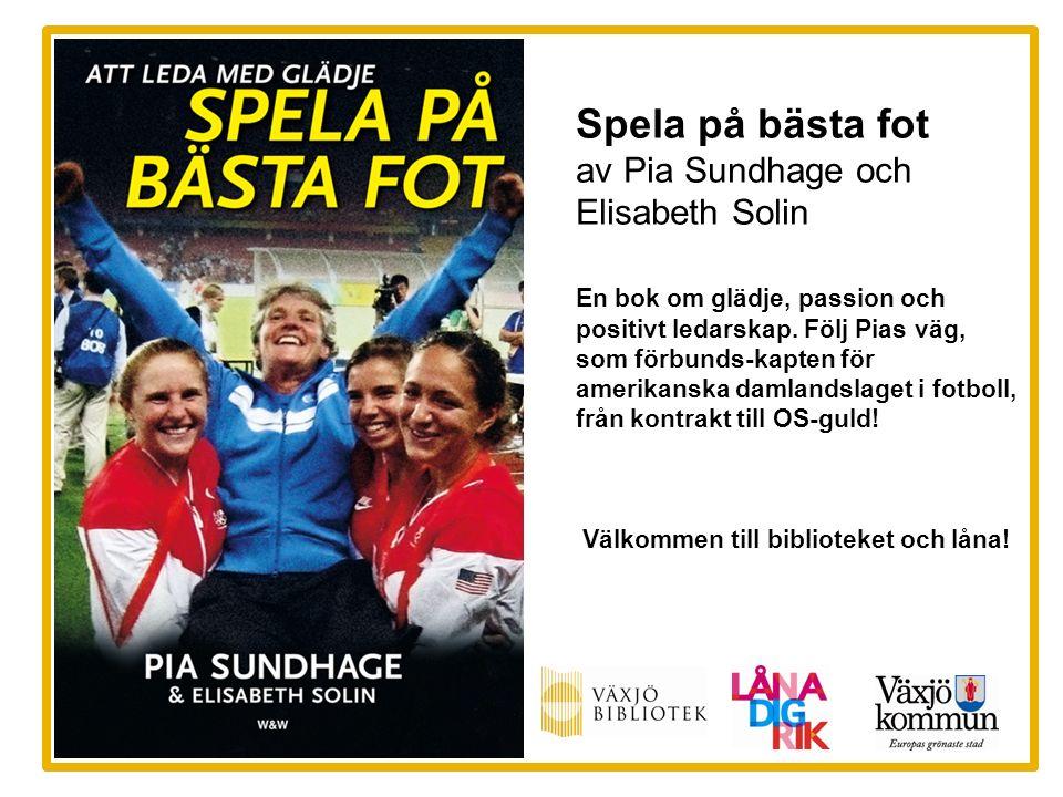 Spela på bästa fot av Pia Sundhage och Elisabeth Solin En bok om glädje, passion och positivt ledarskap.