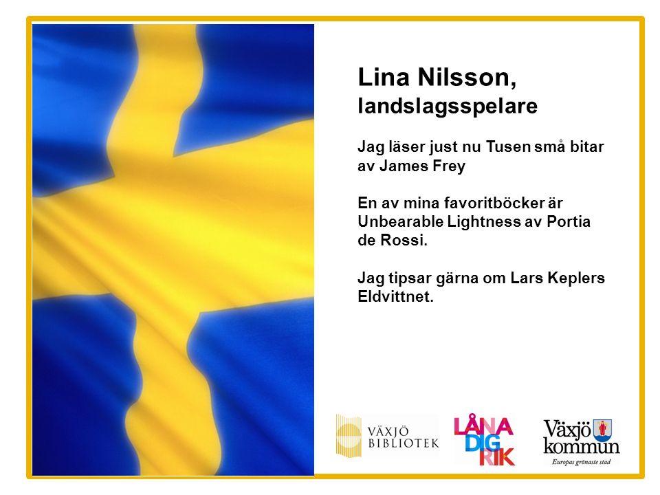 Lina Nilsson, landslagsspelare Jag läser just nu Tusen små bitar av James Frey En av mina favoritböcker är Unbearable Lightness av Portia de Rossi.