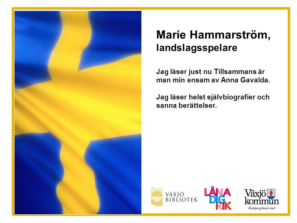 Marie Hammarström, landslagsspelare Jag läser just nu Tillsammans är man min ensam av Anna Gavalda. Jag läser helst självbiografier och sanna berättel