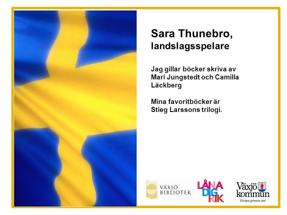 Sara Thunebro, landslagsspelare Jag gillar böcker skriva av Mari Jungstedt och Camilla Läckberg Mina favoritböcker är Stieg Larssons trilogi.