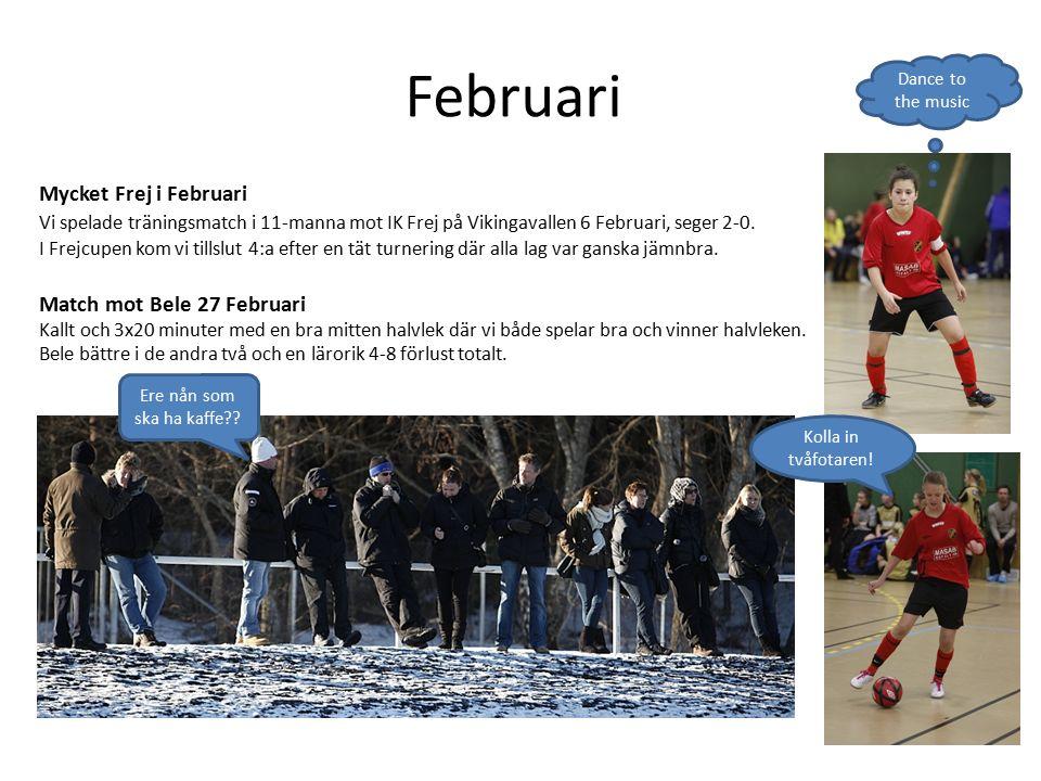 Februari Mycket Frej i Februari Vi spelade träningsmatch i 11-manna mot IK Frej på Vikingavallen 6 Februari, seger 2-0.