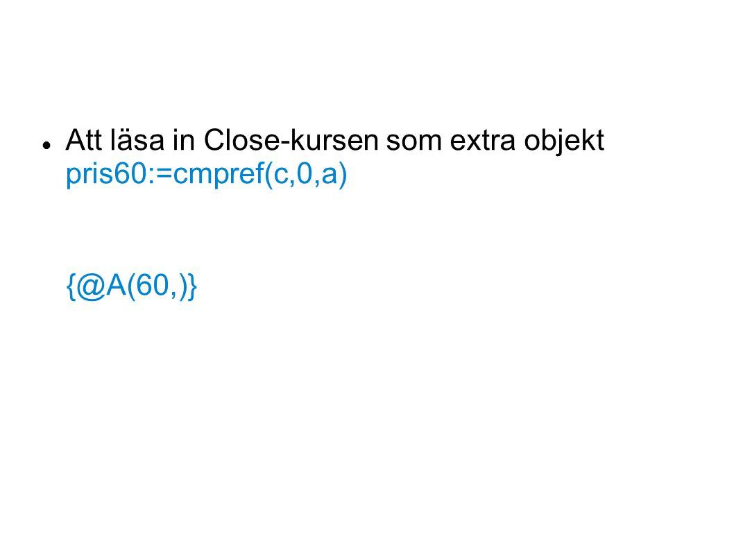 Att läsa in Close-kursen som extra objekt pris60:=cmpref(c,0,a) {@A(60,)}