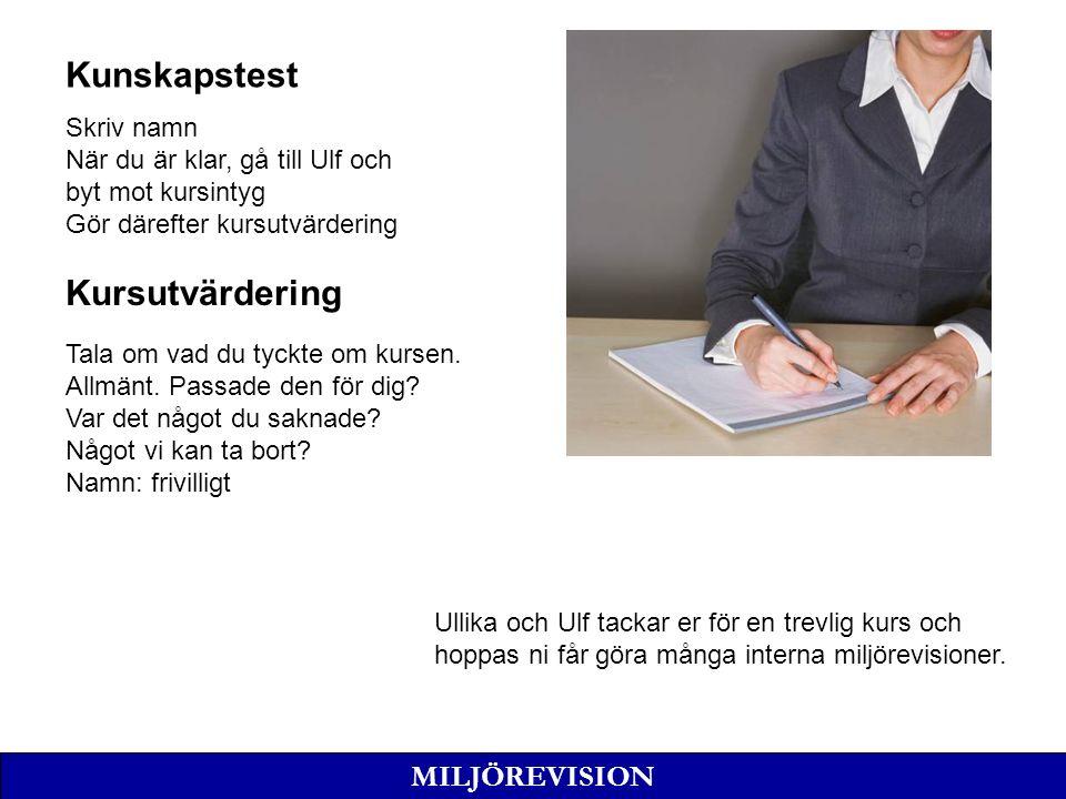 Kunskapstest Skriv namn När du är klar, gå till Ulf och byt mot kursintyg Gör därefter kursutvärdering MILJÖREVISION Kursutvärdering Tala om vad du tyckte om kursen.