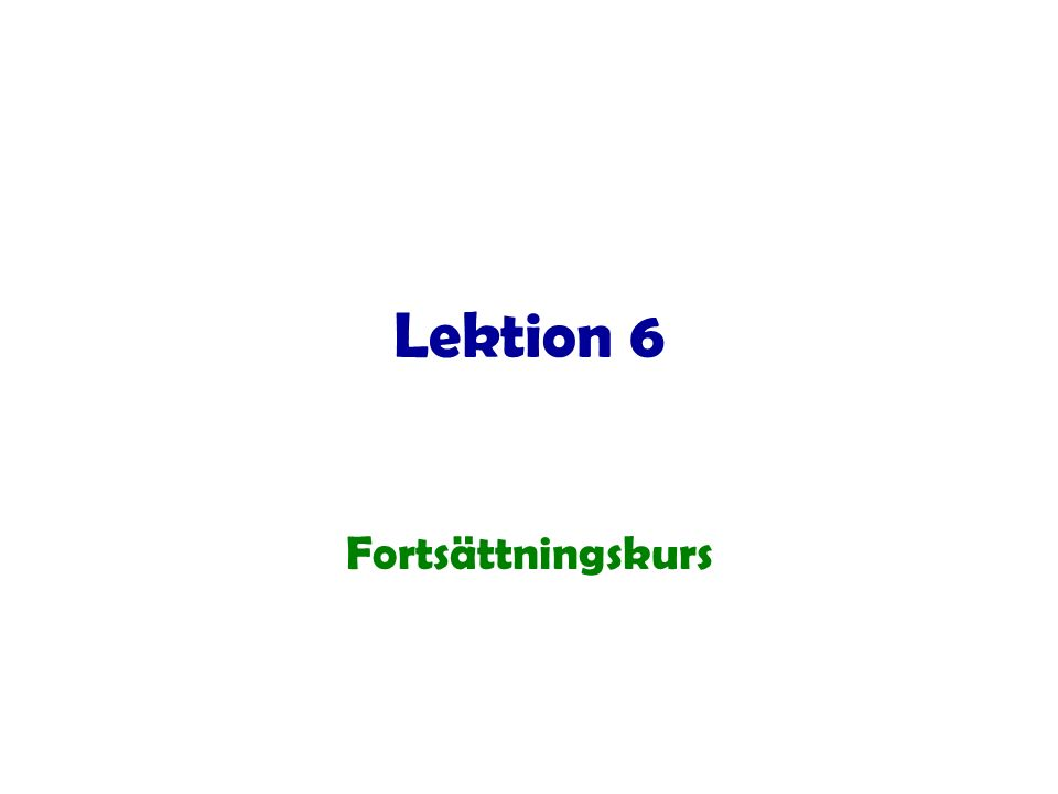 Lektion 6 Fortsättningskurs