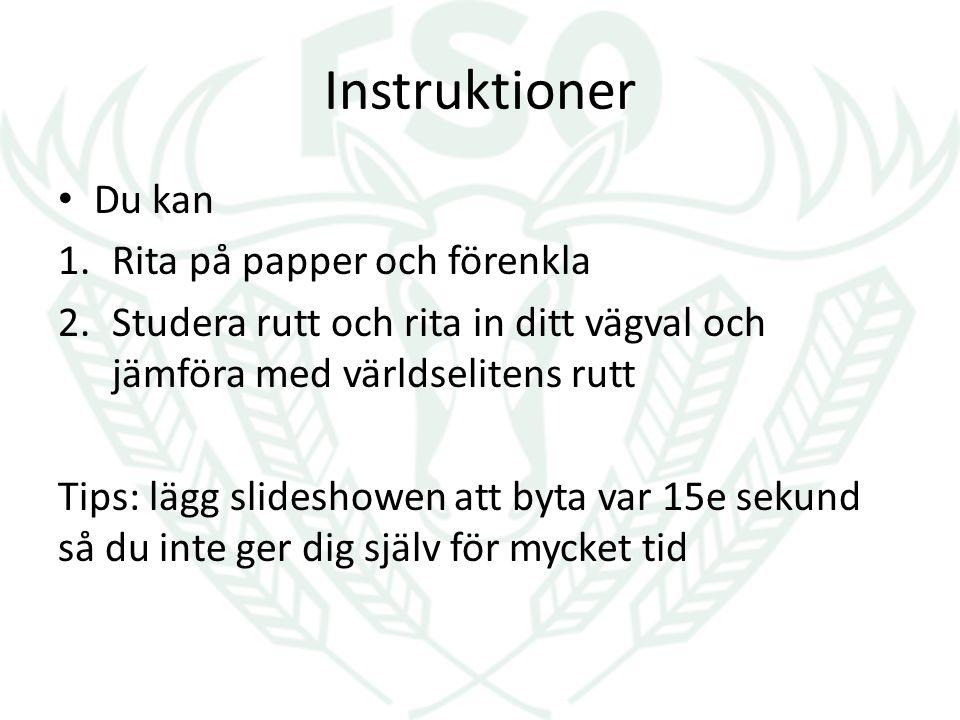 Instruktioner Du kan 1.Rita på papper och förenkla 2.Studera rutt och rita in ditt vägval och jämföra med världselitens rutt Tips: lägg slideshowen at