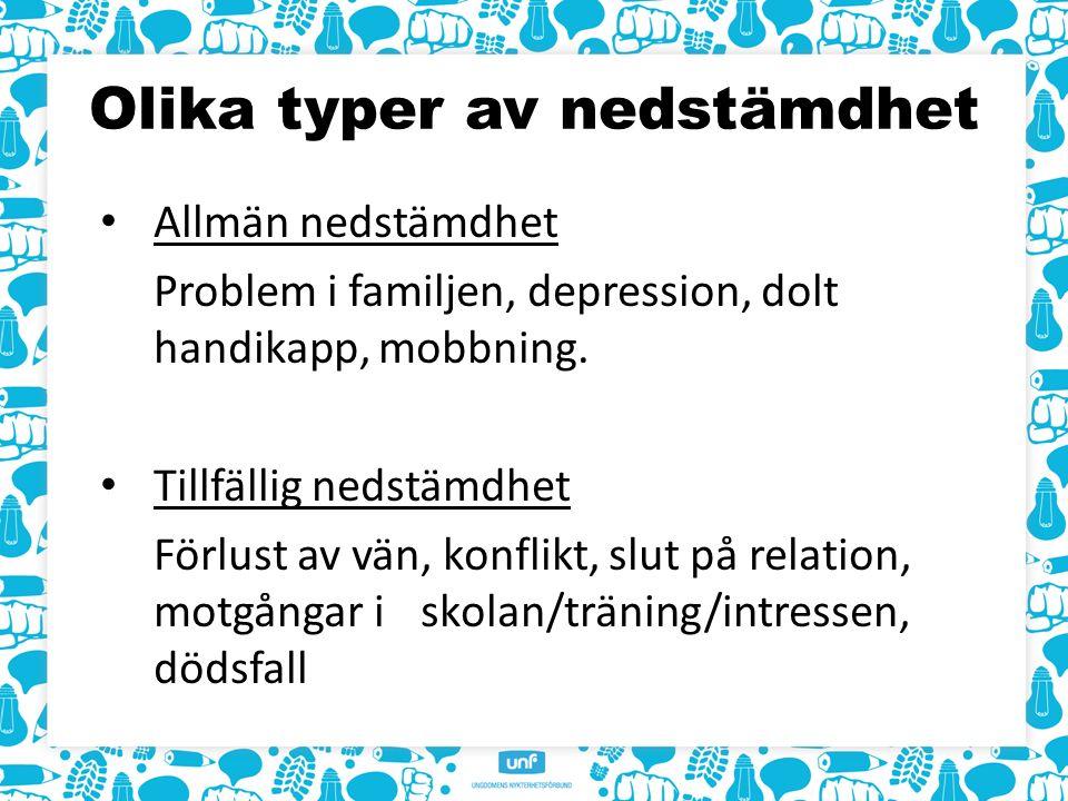 Olika typer av nedstämdhet Allmän nedstämdhet Problem i familjen, depression, dolt handikapp, mobbning.