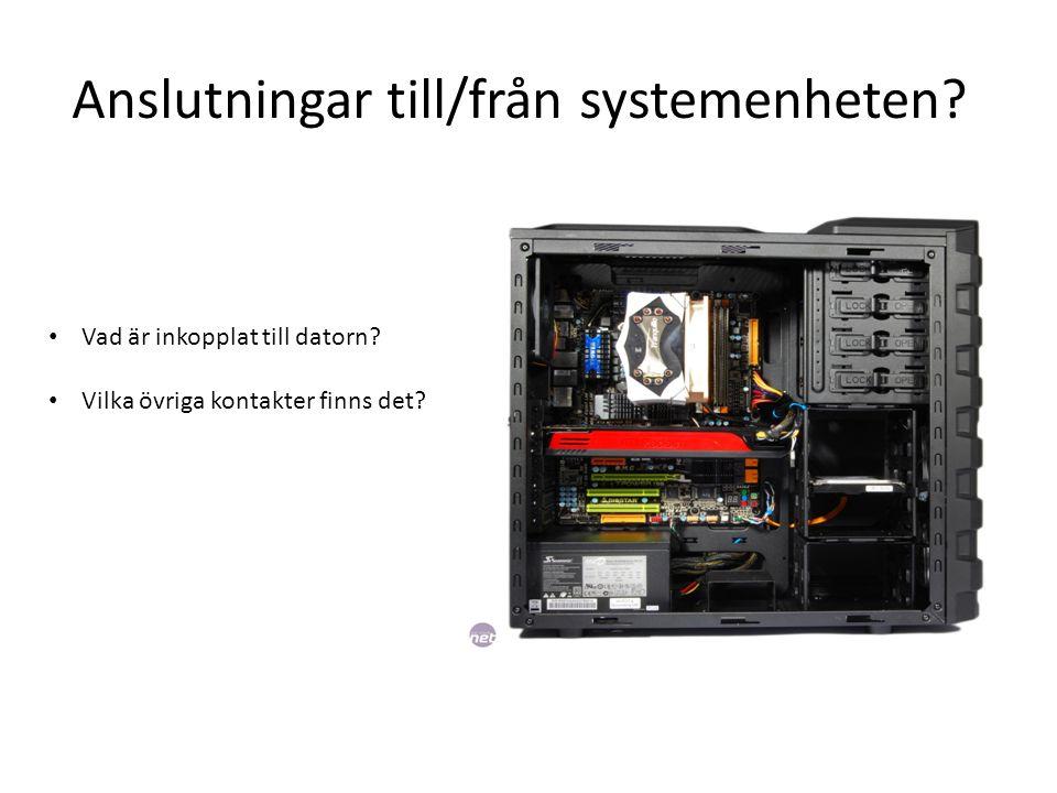 Anslutningar till/från systemenheten. Vad är inkopplat till datorn.